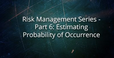 Risk Management Series – Part 6: Estimating Probability of Occurrence